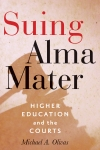 Suing Alma Mater: Higher Education and the Courts Michael A. Olivas $24.71 (reg. $32.95) pbk