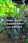 Military Politics and Democracy in the Andes Maiah Jaskoski $41.25 (reg. $55.00)