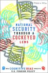 National Security through a Cockeyed Lens Steve A. Yetiv $18.71 (reg. $24.95) pbk