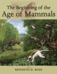 The Beginning of the Age of Mammals, by Kenneth D. Rose $120.00 (reg. $160.00)
