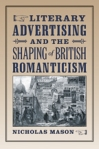 Literary Advertising and the Shaping of British Romanticism $34.97 (reg. $49.95)